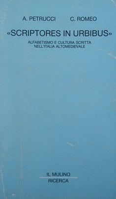 """""""Scriptores in urbibus"""" : alfabetismo e cultura scritta nell'Italia altomedievale / Armando Petrucci, Carlo Romeo Publicación Bologna : Il Mulino, cop. 1992"""