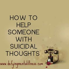 How to help someone with suicidal thoughts.  Suicide awareness is suicide prevention