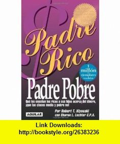 Padre Rico Padre Pobre (9789707702813) Robert T. Kiyosaki , ISBN-10: 9707702818  , ISBN-13: 978-9707702813 ,  , tutorials , pdf , ebook , torrent , downloads , rapidshare , filesonic , hotfile , megaupload , fileserve