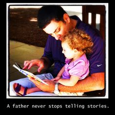 A father never stops telling stories
