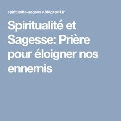 Spiritualité et Sagesse: Prière pour éloigner nos ennemis