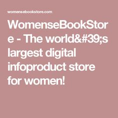 WomenseBookStore - The world's largest digital infoproduct store for women!