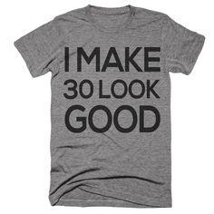 I Make 30 Look Good Shirt, Dirty Thirty Shirt Thirty AF, Dirty 30 Birthday Shirt, Cheers To 30 Years Old Birthday 30th Birthday Shirt