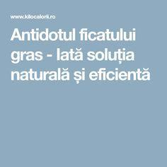 Antidotul ficatului gras - Iată soluția naturală și eficientă Good To Know, Health Fitness, Healthy, Sport, Decor, Therapy, The Body, Deporte, Decoration