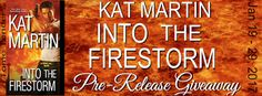 Tome Tender: Kat Martin's INTO THE FIRESTORM Pre-Release Promo ...Enter to Win a copy of INTO THE FIRESTORM Choose Print - Kindle - Nook  US ONLY Ends January 29, 2017 11:59PM