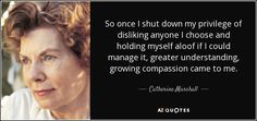 Catherine Marshall quote: So once I shut down my privilege of ...
