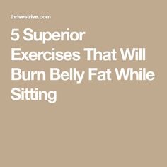 5 Superior Exercises That Will Burn Belly Fat While Sitting