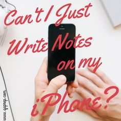 Can't I Just Write Notes on My iPhone?