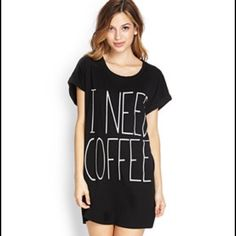 "I Need Coffee Shirt Gray ""I Need Coffee"" nightshirt! Never worn! Brand new condition. It's called a night shirt because it's longer but honestly you can wear it with whatever. Forever 21 Tops Tees - Short Sleeve"