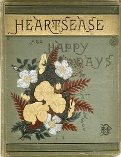 Heartsease and Happy Days by L. Clarkson, New York: E.P. Dutton & London: Griffith & Farran, 1883, illustrated by the author