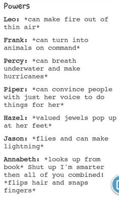Percy Jackson...... percy can also communicate with sea animals and horses, move water with a thought, and i'm pretty sure he caused an earthquake one...... just saying,