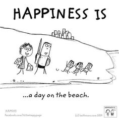 Happiness is a day on the beach.
