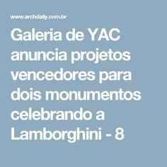 Galeria de YAC anuncia projetos vencedores para dois monumentos celebrando a Lamborghini - 8