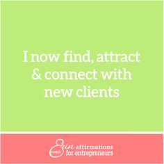 I ow find, attract and connect with new clients.  #coacherinsaffirmations #affirmations #marketing #client attraction #selfemployed #womenbusinessowners affirmations for women business owners www.ecoacherin.com/insights