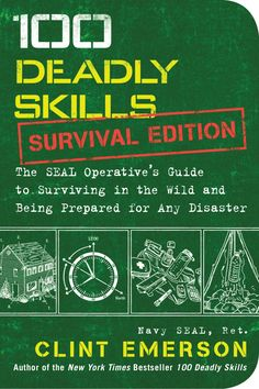 100 DEADLY SKILLS: SURVIVAL EDITION BY CLINT EMERSON Available at book stores, target and other booksellers