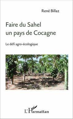 Faire du Sahel un pays de Cocagne : le défi agro-écologique, 2016  http://absysnetweb.bbtk.ull.es/cgi-bin/abnetopac01?TITN=558020