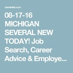 08-17-16 MICHIGAN SEVERAL NEW TODAY! Job Search, Career Advice & Employer Tools | Careerlink