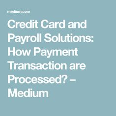 Credit Card and Payroll Solutions: How Payment Transaction are Processed? – Medium