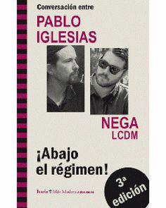 ¡Abajo el regimén! Conversaciones entre Pablo Iglesias y NEGA LCDM