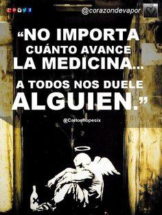 TODOS TENEMOS ALGUIEN QUE NOS DUELE ...#medicina #alguien #duele #llorar /@corazondevapor