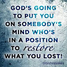 God's going to put you on somebody's mind who's in a position to restore what you lost! Powerful message from #BishopTDJakes #daily abundance #gratitude