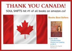 O CANADA--THANK YOU!! My new book Soul Shifts reached #1 on Amazon.ca last night thanks to my Canadian fans and readers!!! http://www.amazon.ca/Soul-Shifts-Transformative-Authentic-Spirituality/dp/1401944426/ref=sr_1_1?ie=UTF8&qid=1440372843&sr=8-1&keywords=soul+shifts.  What a great early birthday present. Order Soul Shifts here and register your purchase to receive $400 of thank-you gifts: http://barbaradeangelis.com/soul-shifts/
