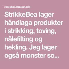StrikkeBea lager håndlaga produkter i strikking, toving, nålefilting og hekling. Jeg lager også mønster som selges på Ravelry og Strikkoteket. Ravelry, Loom Knit