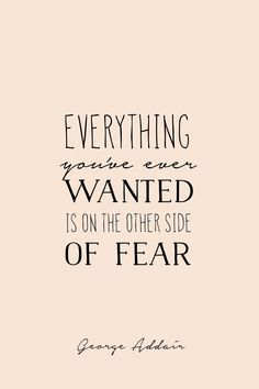 QT: Everything you've ever wanted is on the other side of fear. Want Quotes, Cute Quotes, Quotes To Live By, Wisdom Quotes, Words Quotes, Wise Words, Sayings, Height Quotes, Fearless Quotes