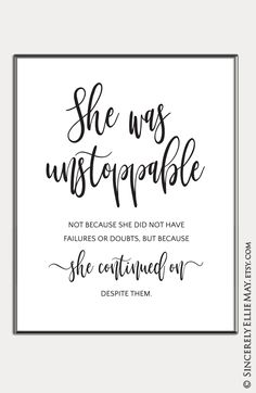 Gorgeous typography wall art She Was Unstoppable - a positive declaration over your family, friends or team Inspirational Quotes For Women, Strong Women Quotes, Inspirational Wall Art, Motivational Quotes, Woman Quotes, Me Quotes, Empowerment Quotes, Wall Art Quotes, Office Ideas