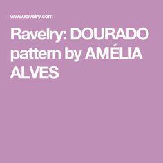 Ravelry: DOURADO pattern by AMÉLIA ALVES