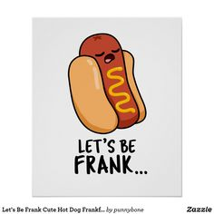 Shop Let's Be Frank Cute Hot Dog Frankfurter Pun Poster created by punnybone.