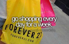 Go shopping every day for a week. #bucketlist