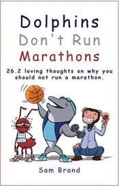 Dolphins Don't Run Marathons by Sam Brand - View book on Bookshelves at Online Book Club - Bookshelves is an awesome, free web app that lets you easily save and share lists of books and see what books are trending. March Book, Day Book, September, Book Club Books, Good Books, Books To Read, Online Book Club, Books Online, International Books