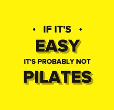 Or if it's easy then you not doing it right. Pilates should always be done mindfully