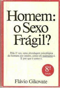Homem: O Sexo Frágil ? - Flávio Gikovate - MG