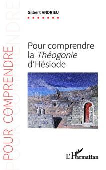 Pour comprendre la Théogonie d'Hésiode / Gilbert ANDRIEU, 2014 http://bu.univ-angers.fr/rechercher/description?notice=000609101