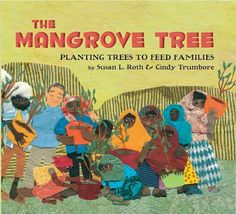 The Mangrove Tree: Planting Trees to Feed Families by Susan L. Roth and Cindy Trumbore 2011**** Elementary-Intermediate.  A versatile pic book that can easily transition from storytime read to research resource.