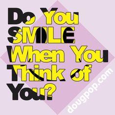 Do You SMILE When You Think of YOU? -- dougpop.com