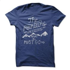The mountains are calling - #funny t shirt #unique t shirts. ORDER NOW => https://www.sunfrog.com/Outdoor/The-mountains-are-calling-59764137-Guys.html?id=60505