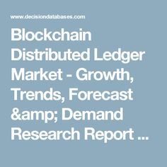 Blockchain Distributed Ledger Market - Growth, Trends, Forecast & Demand Research Report Till 2023