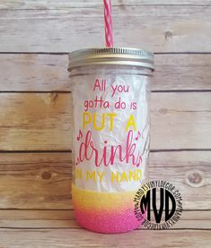 All You Gotta Do Is Put A Drink In My Hand Glitter Dipped Mason Jar Tumbler