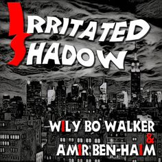 Cover for the Wily Bo Walker & Amir Ben-Haim release 'Irritated Shadow' on Flaming Hearts Records. Artwork, Text and Layout by Wily Bo Walker. All Rights Reserved.