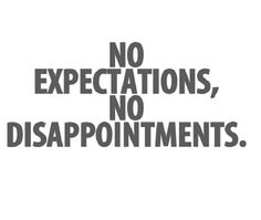 I want no disappointment therefore