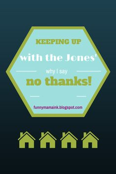 Keeping Up With The Jones' - No Thanks! When did living outside your means become the status quo?