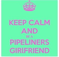 Keep Calm and Be a Pipeliners Girlfriend