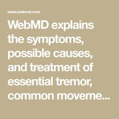 WebMD explains the symptoms, possible causes, and treatment of essential tremor, common movement disorder that causes uncontrollable shaking in the upper extremities.