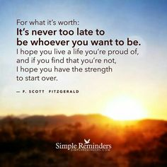 It's never too late to be who you want to be.