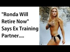 Ronda Rousey is going to retire from the UFC - Ex sparring partner says ...