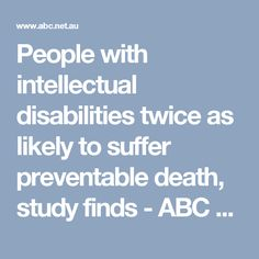 People with intellectual disabilities twice as likely to suffer preventable death, study finds - ABC News (Australian Broadcasting Corporation) 28 Years Old, Read Later, Medical Care, Abc News, Disability, Death, Study, Doctors, Amber
