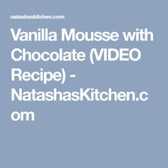 Vanilla Mousse with Chocolate (VIDEO Recipe) - NatashasKitchen.com